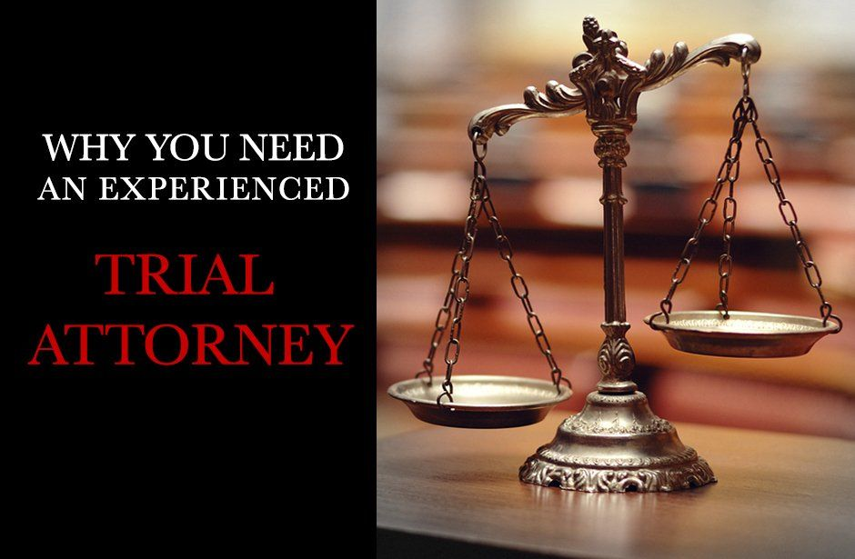 Why do you need an experienced trial attorney?